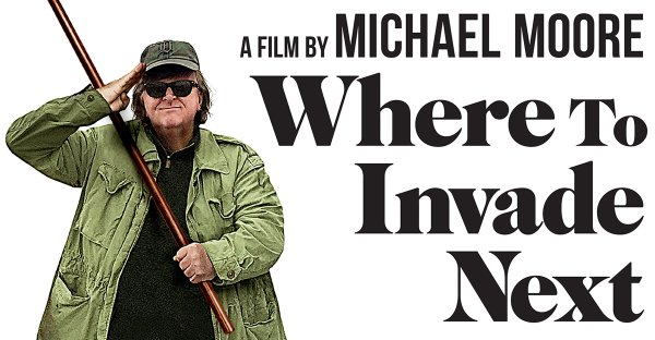 FILM - Where To Invade Next by Michael Moore